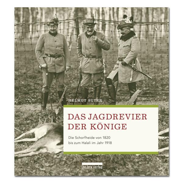 Das Jagdrevier der Könige - Die Schorfheide von 1820 bis zum Halali im Jahr 1918 im Pareyshop